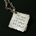 We Are Shaped By What We Love Locket